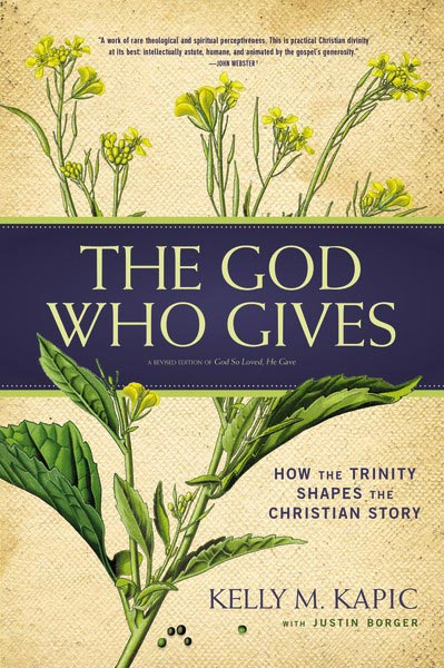 The God Who Gives—How The Trinity Shapes The Christian Story by Kelly M. Kapic, Justin L. Borger
